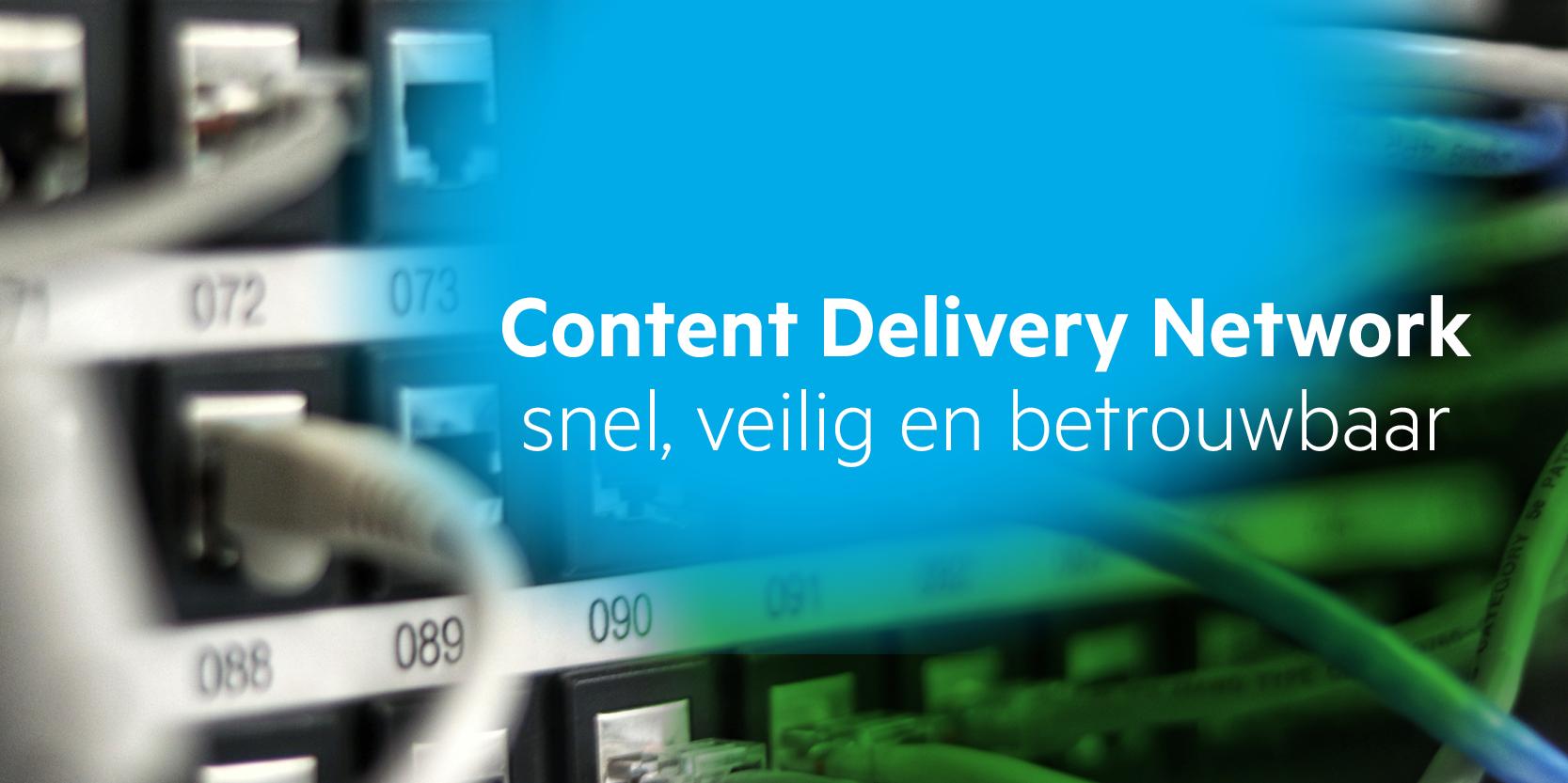Het Content Delivery Network (CDN) is snel, veilig en betrouwbaar